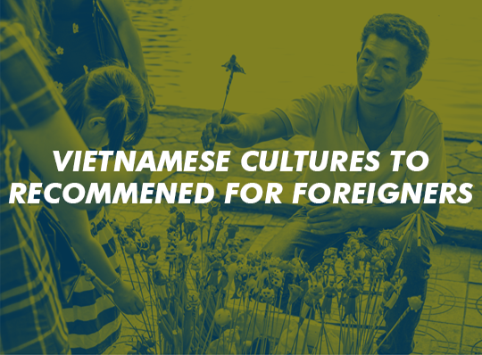 Vietnamese cultures to recommend for foreigners